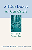 All Our Losses, All Our Griefs: Resources for Pastoral Care