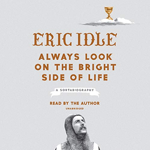 Always Look on the Bright Side of Life: A Sortabiography by Random House Audio
