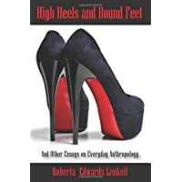 High Heels and Bound Feet: And Other Essays on Everyday Anthropology