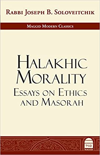 halakhic morality essays on ethics and masorah maggid modern  halakhic morality essays on ethics and masorah maggid modern classics rabbi joseph b soloveitchik joel b wolowelsky reuven ziegler 9781592644636