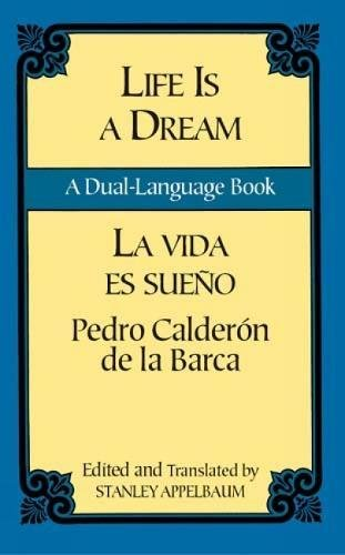 Life Is a Dream/La Vida es Sueño: A Dual-Language Book (Dover Dual Language Spanish)