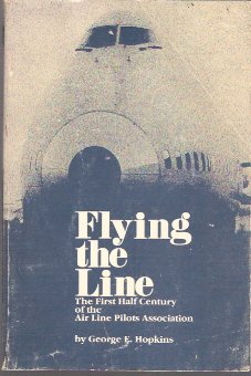 Flying the Line: The First Half Century of the Air Line Pilots (Flying Lines)