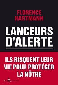 Lanceurs d'alerte.Les mauvaises consciences de nos démocraties par Florence Hartmann