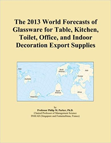 Book The 2013 World Forecasts of Glassware for Table, Kitchen, Toilet, Office, and Indoor Decoration Export Supplies