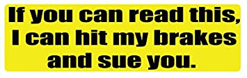 "Bumper Sticker: If You Can Read This, I Can Hit My Brakes & Sue You 3"" X 10"" by Humper Bumper.Com"