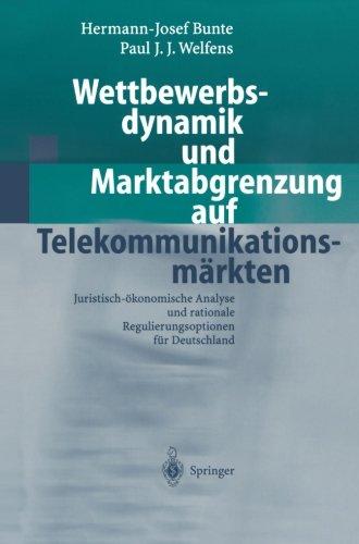 Wettbewerbsdynamik und Marktabgrenzung auf Telekommunikationsmärkten: Juristisch-ökonomische Analyse und rationale Regulierungsoptionen für Deutschland (German Edition)