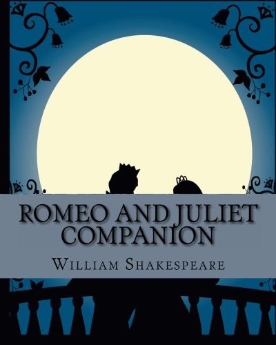 Romeo and Juliet Companion: Includes Study Guide, Complete Unabridged Book, Historical Context, Biography, and Character Index ()
