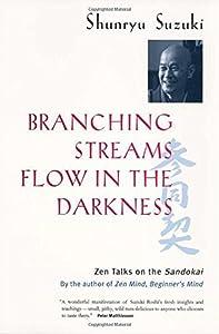 Branching Streams Flow in the Darkness: Zen Talks on the Sandokai by Shunryu Suzuki (2001-11-07)