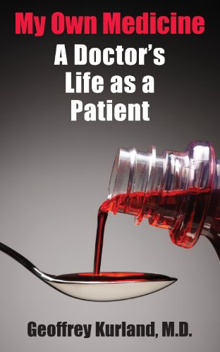 My Own Medicine: A Doctors Life as a Patient