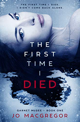 The First Time I Died (Garnet McGee Book 1) by [Macgregor, Jo]