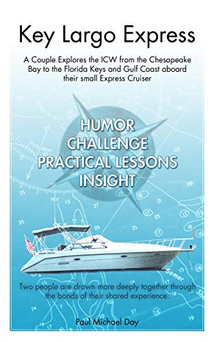 Key Largo Express: A Couple Explores the ICW from the Chesapeake Bay to the Florida Keys and Gulf Coast aboard their small Express Cruiser