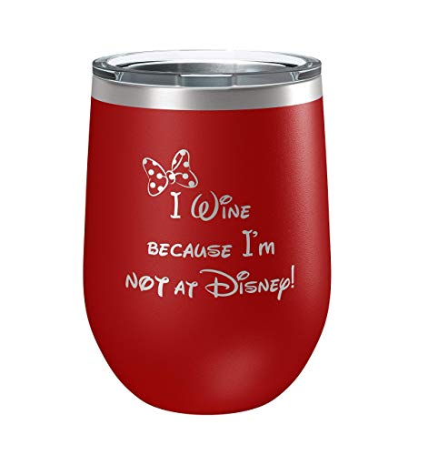 Wine Tumbler | I Wine because I'm NOT at Disney | Minnie Mouse Inspired Gift | Gift for Best Friend Women Mom | Disney Birthday Gifts | Couples Anniversary | Graduation Gift | Beach Poolside Cup