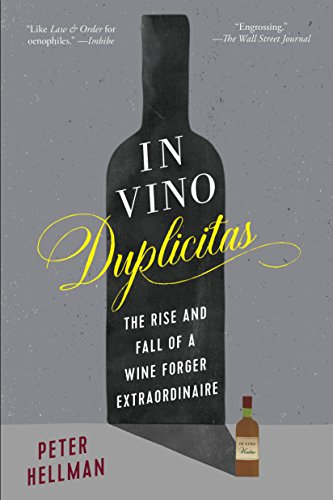In Vino Duplicitas: The Rise and Fall of a Wine Forger Extraordinaire by Peter Hellman
