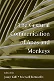 The Gestural Communication of Apes and Monkeys, , 0805862781