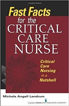 Fast Facts for the Critical Care Nurse: Critical Care Nursing in a Nutshell by Michele Angell Landrum ADN RN CCRN (2011-07-27)