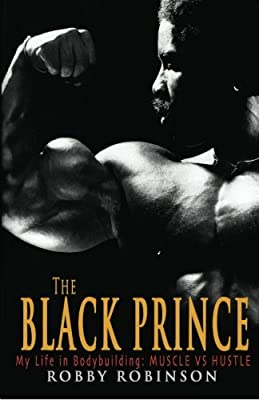 The Black Prince: My Life in Bodybuilding: Muscle vs. Hustle (Volume 1)