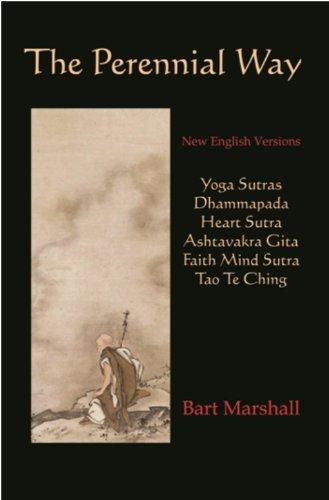 The Perennial Way: New English Versions of Yoga Sutras, Dhammapada, Heart Sutra, Ashtavakra Gita, Faith Mind Sutra, and Tao Te Ching