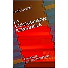 LA CONJUGAISON ESPAGNOLE: EXPLIQUÉE SYSTÉMATIQUEMENT (French Edition)