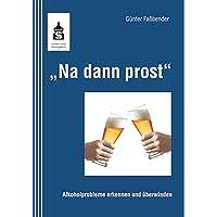 34;Na dann prost34;: Alkoholprobleme erkennen und überwinden