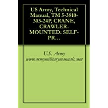 US Army, Technical Manual, TM 5-3810-303-24P, CRANE, CRAWLER-MOUNTED: SELF-PROPELLED (NSN 3810-01-145-8288) HARNISCHFEGER CORP MODEL 5060, military manauals