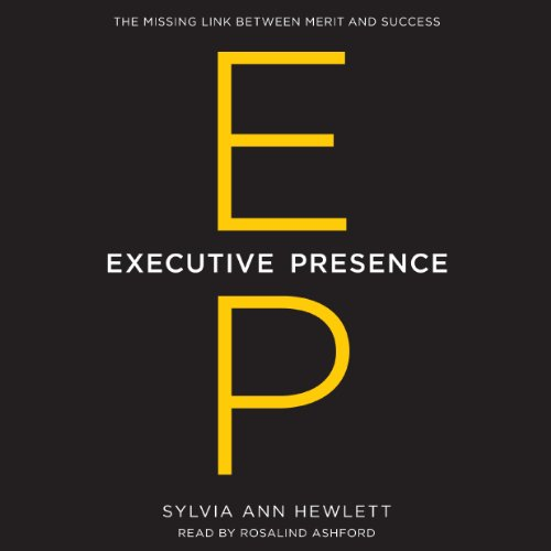 Executive Presence: The Missing Link between Merit and Success