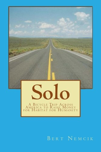 Solo: A Bicycle Trip Across America to Raise Money for Habitat for Humanity