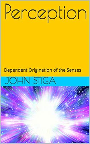 Perception: Dependent Origination of the Senses (English Edition)
