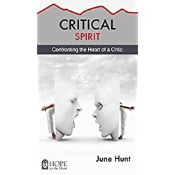 Critical Spirit: Confronting the Heart of a Critic (Hope for the Heart)