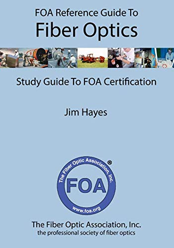 FOA Reference Guide to Fiber Optics: Study Guide to FOA...