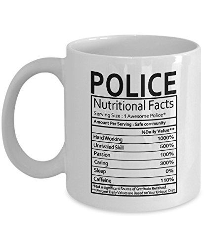 Police Officer Gifts Police Nutritional Facts Label Police Gag Gift - Gifts Coffee Mug Tea Cup White 11 Oz - Funny Gifts for Police ()