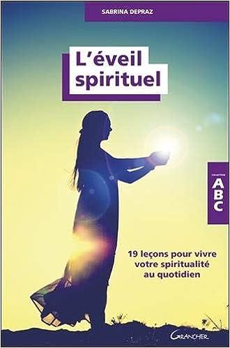 Amazon Fr L Eveil Spirituel 19 Lecons Pour Vivre Votre