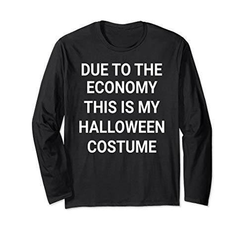 Easy Halloween Costumes On A Budget (Due To The Economy This Is My Halloween Costume Long Sleeve)