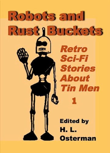 Tin Rust (Robots and Rust Buckets (Retro Sci-Fi Stories  About Tin Men Book 1))