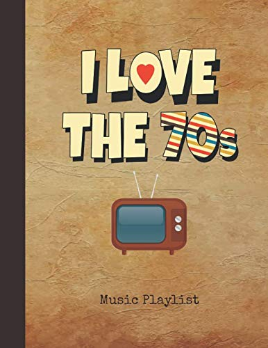 I Love the 70s Music Playlist: Journal | Vintage TV Notebook Cover | Over 100 Pages to List your Favorite Songs & Track Listings | Note Pad for Music Lovers, Students, Teachers & Collectors (Best Playlist Names For Rap)