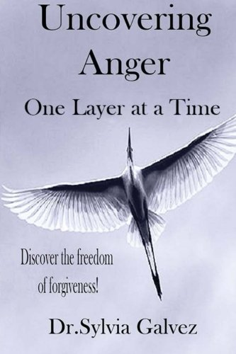 Uncovering Anger One Layer at a Time: Discover the freedom of forgiveness pdf