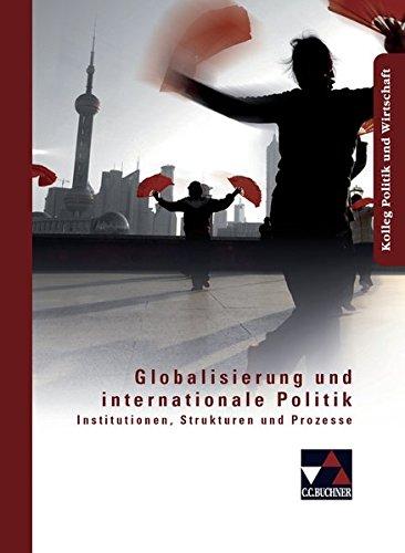 Kolleg Politik und Wirtschaft / Unterrichtswerk für die Oberstufe: Kolleg Politik und Wirtschaft / Globalisierung und internationale Politik: ... / Institutionen, Strukturen und Prozesse