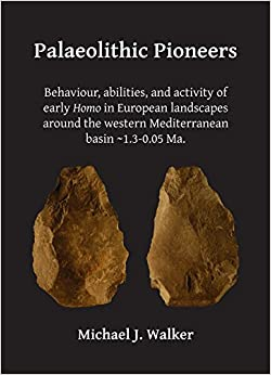 Palaeolithic Pioneers: Behaviour, abilities, and activity of early Homo in European landscapes around the western Mediterranean basin ~1.3-0.05 Ma.