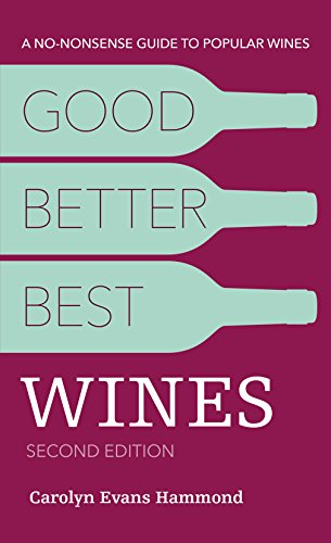 Good, Better, Best Wines, 2nd Edition: A No-nonsense Guide to Popular Wines (Best Grocery Store Chardonnay)