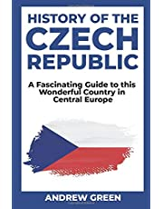 History of the Czech Republic: A Fascinating Guide to this Wonderful Country in Central Europe