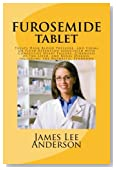 FUROSEMIDE Tablet: Treats High Blood Pressure, and Edema or Fluid Retention associated with Congestive Heart Failure, Cirrhosis of the Liver, and Renal Disease, including the Nephritic Syndrome