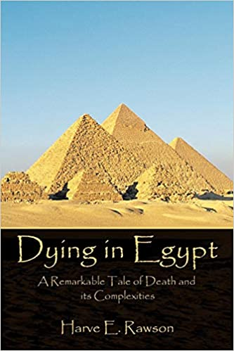Dying in Egypt: A Remarkable Tale of Death and its Complexities: Amazon.es: Rawson, Harve E.: Libros en idiomas extranjeros