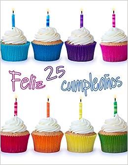 Feliz 25 Cumpleaños: ¡Mejor Que una Tarjeta de Cumpleaños ...
