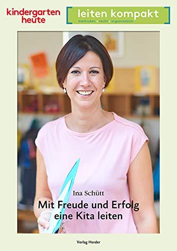 Mit Freude und Erfolg eine Kita leiten: kindergarten heute leiten kompakt Broschüre – 15. Oktober 2018 Ina Schütt Verlag Herder 3451007746 Führungskraft