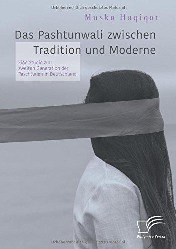 Das Pashtunwali zwischen Tradition und Moderne. Eine Studie zur zweiten Generation der Paschtunen in Deutschland