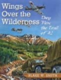 Wings over the Wilderness, Blake W. Smith, 0888395957