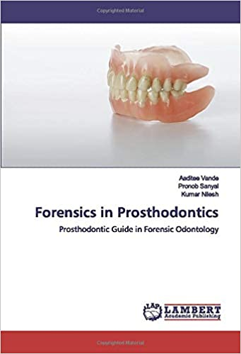 Forensics In Prosthodontics Prosthodontic Guide In Forensic Odontology Vande Aaditee Sanyal Pronob Nilesh Kumar 9783659970276 Amazon Com Books