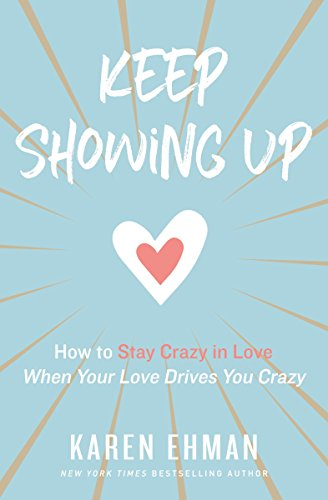 Keep Showing Up: How to Stay Crazy in Love When Your Love Drives You Crazy (Bride Sharing With Best Friends)