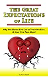 The Great Expectations of Life: Why You Should Live Life at Your Own Pace,  and Your Own Pace Alone! (The Grieving Heart Book 3)