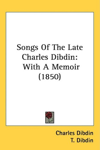 Songs Of The Late Charles Dibdin: With A Memoir (1850)