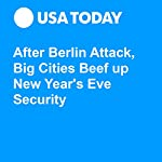 After Berlin Attack, Big Cities Beef Up New Year's Eve Security   Aamer Madhani